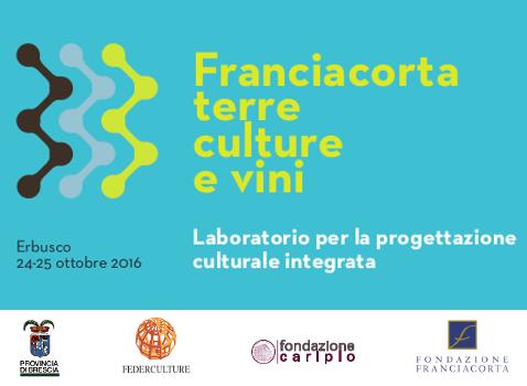 """""""Franciacorta Terre Culture e Vini"""" - Il Cantiere di Progettazione: progettazione culturale integrata per il territorio"""